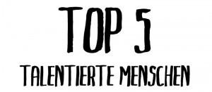 Top 5 talentierte Menschen